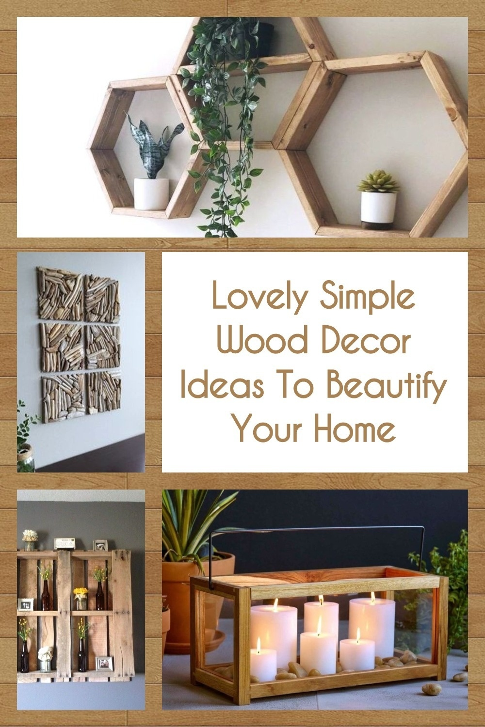 Lovely Simple Wood Decor Ideas To Beautify Your Home